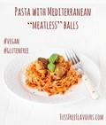 "Pasta with Mediterranean ""meatless"" balls"