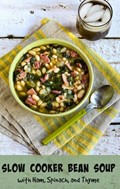 Slow cooker bean soup with ham, spinach, and thyme